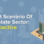 Current Scenario Of Real Estate Sector - A Perspective