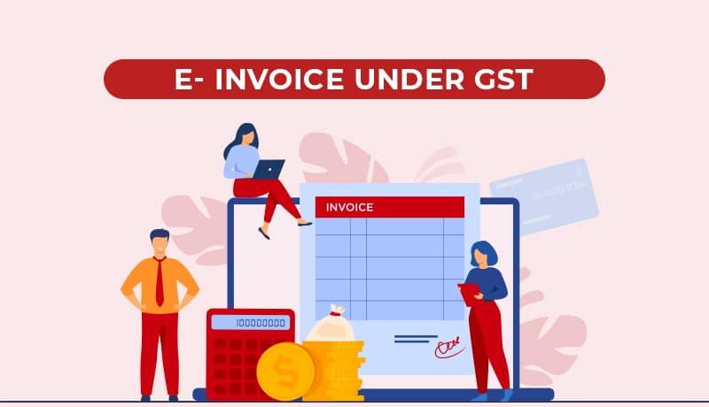 E-Invoicing Under GST