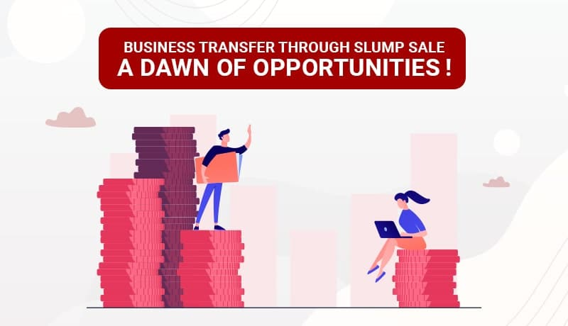 Business Transfer Through Slump Sale – A Dawn Of Opportunities!