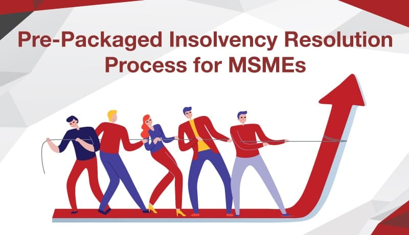 Pre-Packaged Insolvency Resolution Process announced for MSMEs (Amendment) On 4th April 2021